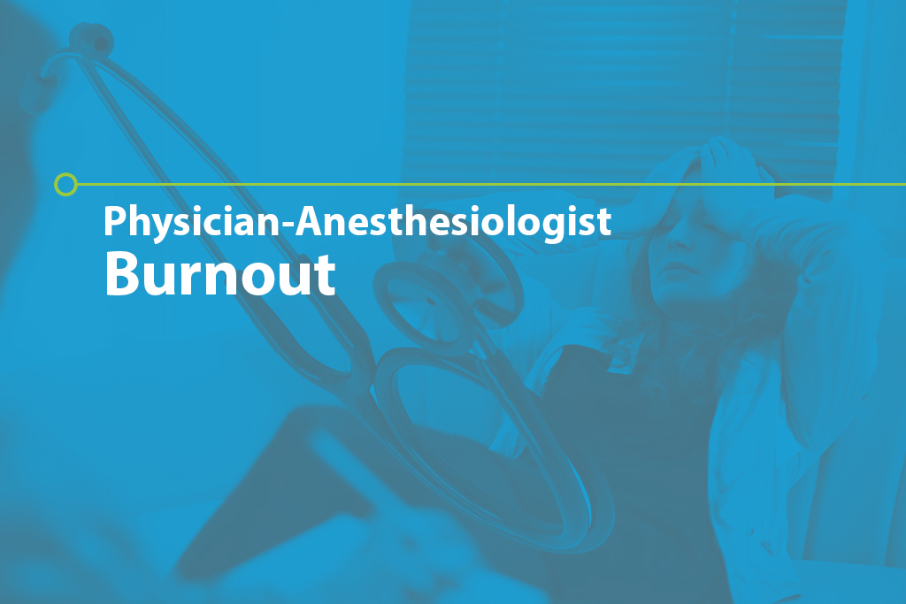 5 Causes of Physician-Anesthesiologist Burnout