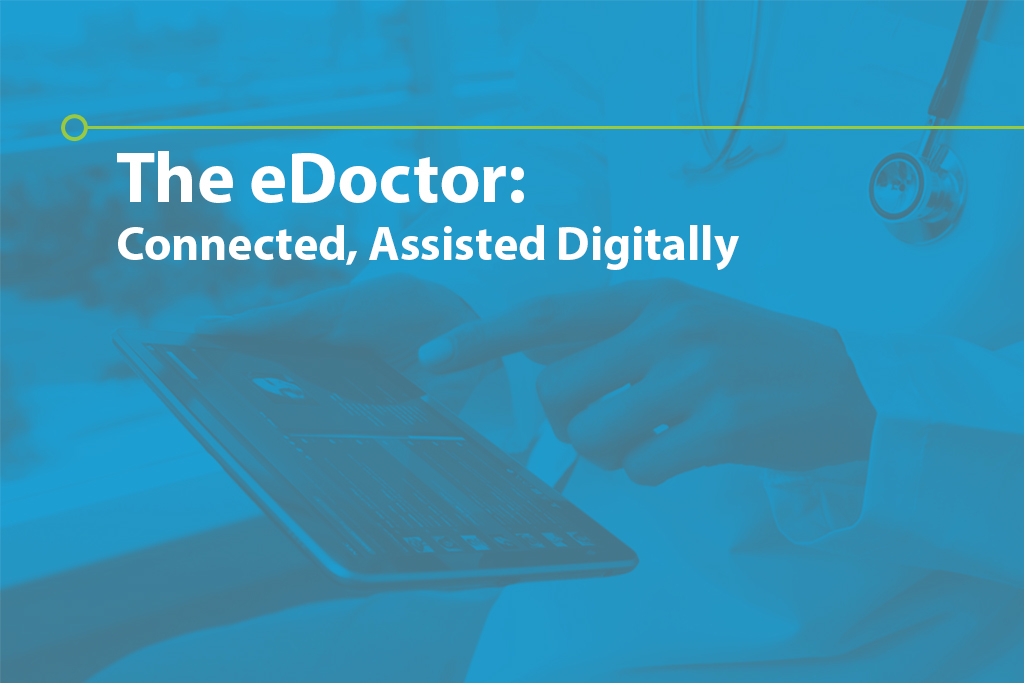 The eDOCTOR: Connected, Assisted Digitally