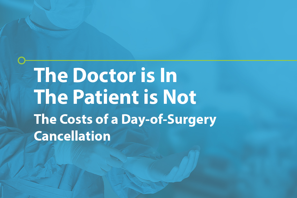 THE DOCTOR IS IN, THE PATIENT IS NOT (The Costs of a Day-of-Surgery Cancellation)