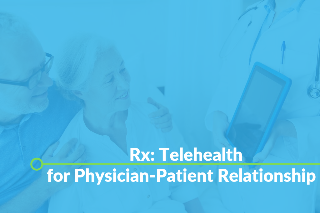 Rx: Telehealth for Physician-Patient Relationship
