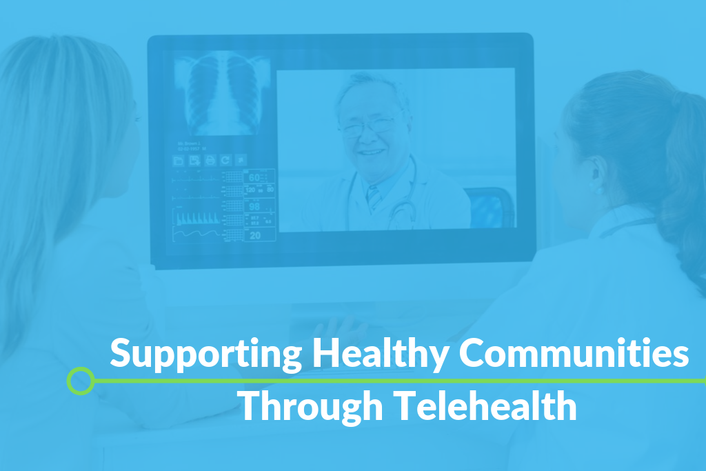 Supporting Healthy Communities Through Telehealth