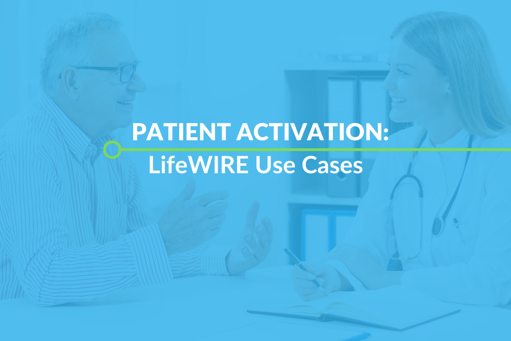 Patient Activation: LifeWIRE Use Cases