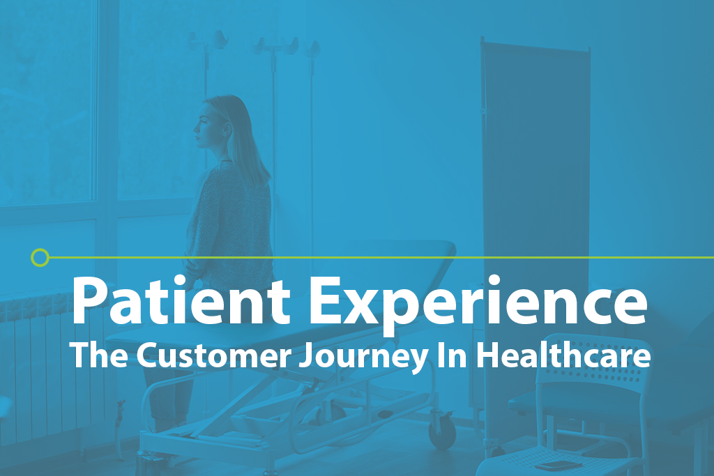 Patient Experience: The Customer Journey in Healthcare