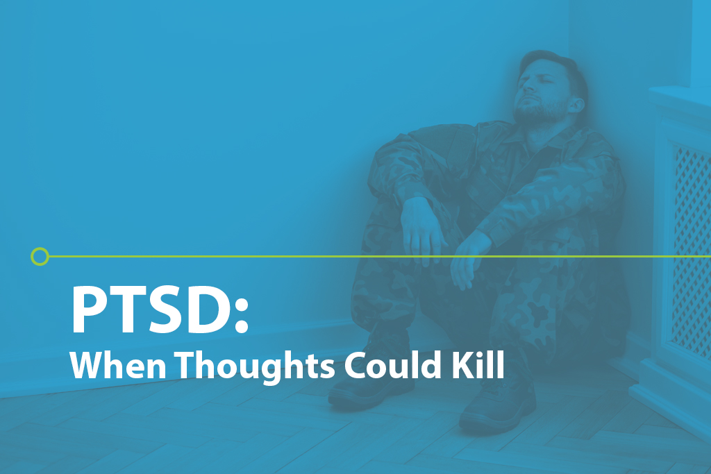 PTSD: When Thoughts Could Kill